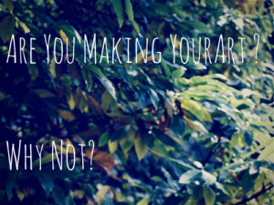 Are You Making Your Art_